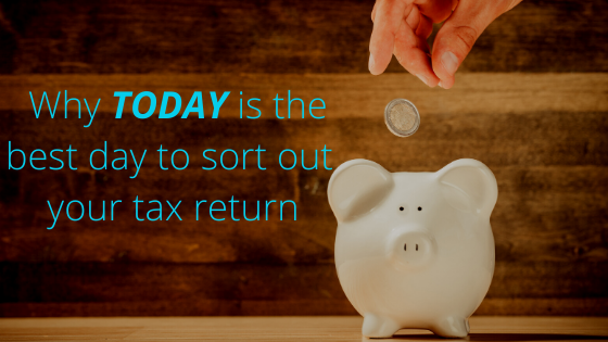 Why Today is the Best Day to do Your Self-Assessment Tax Return